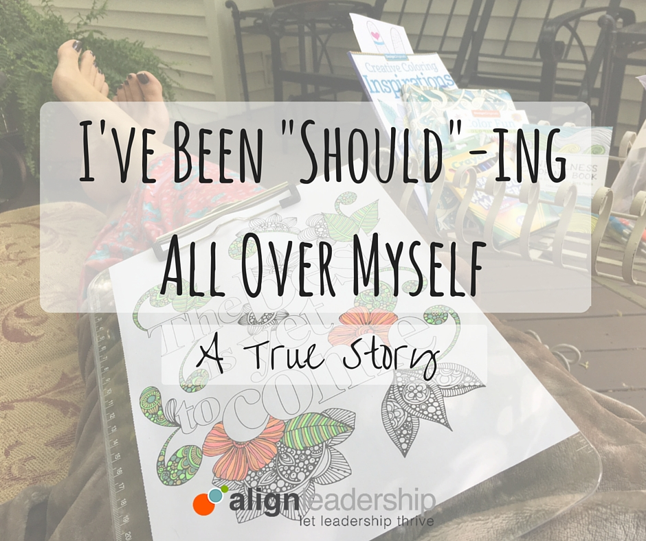"""I Did The Alignment Myself: I've Been """"Should""""-ing All Over Myself"""
