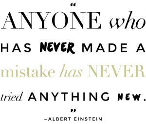 Try new things & don't be afraid to fail.