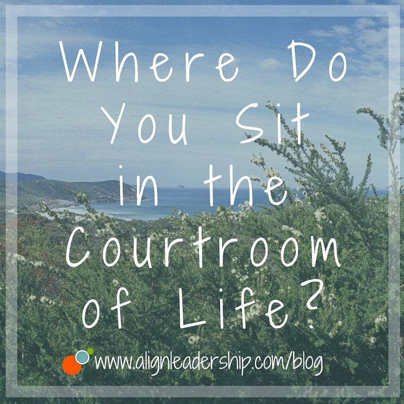 Where Do You Sit in the Courtroom of Life?